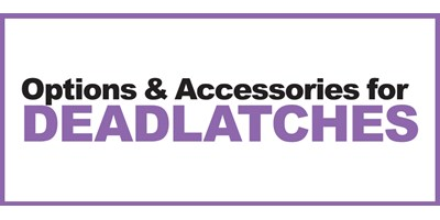 Options and Accessories for Deadlatches